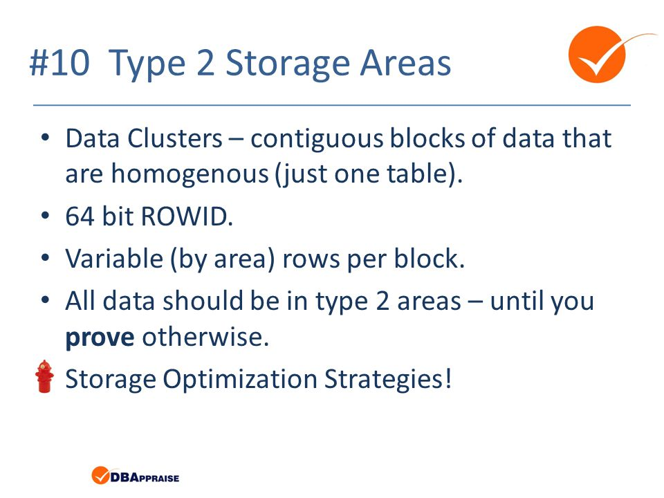 #10 Type 2 Storage Areas Data Clusters – contiguous blocks of data that are homogenous (just one table).