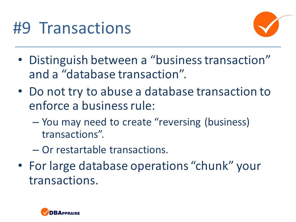 #9 Transactions Distinguish between a business transaction and a database transaction .