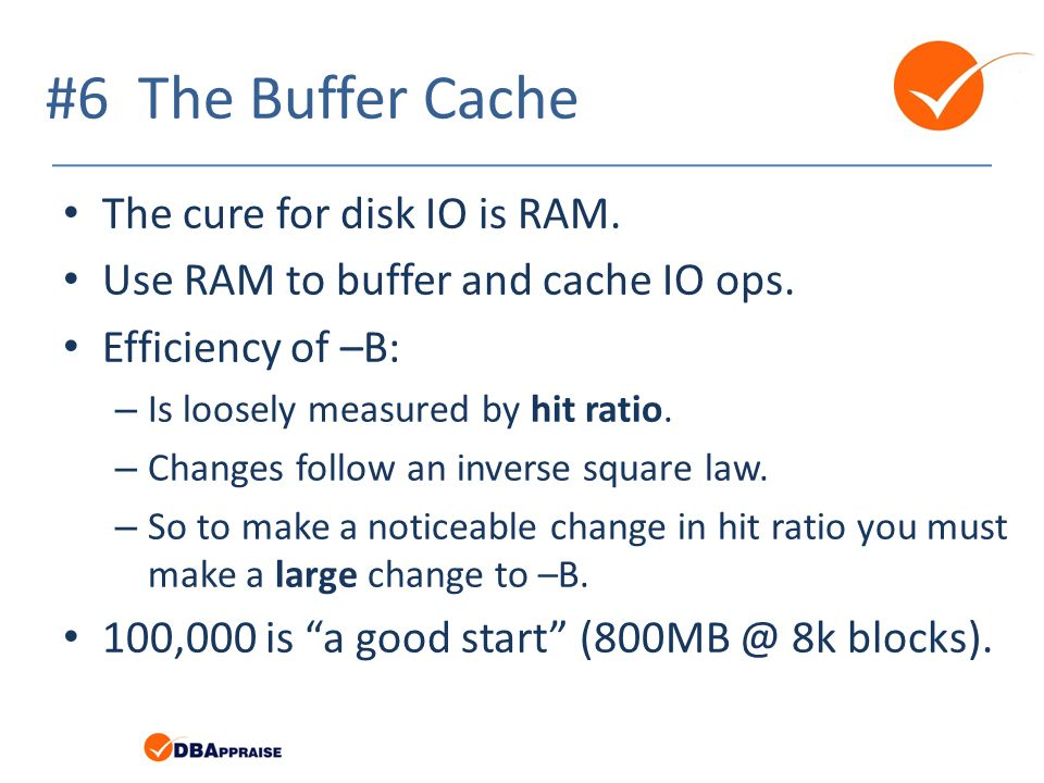 #6 The Buffer Cache The cure for disk IO is RAM.