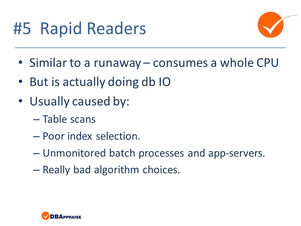 #5 Rapid Readers Similar to a runaway – consumes a whole CPU