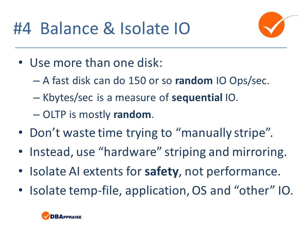 #4 Balance & Isolate IO Use more than one disk: