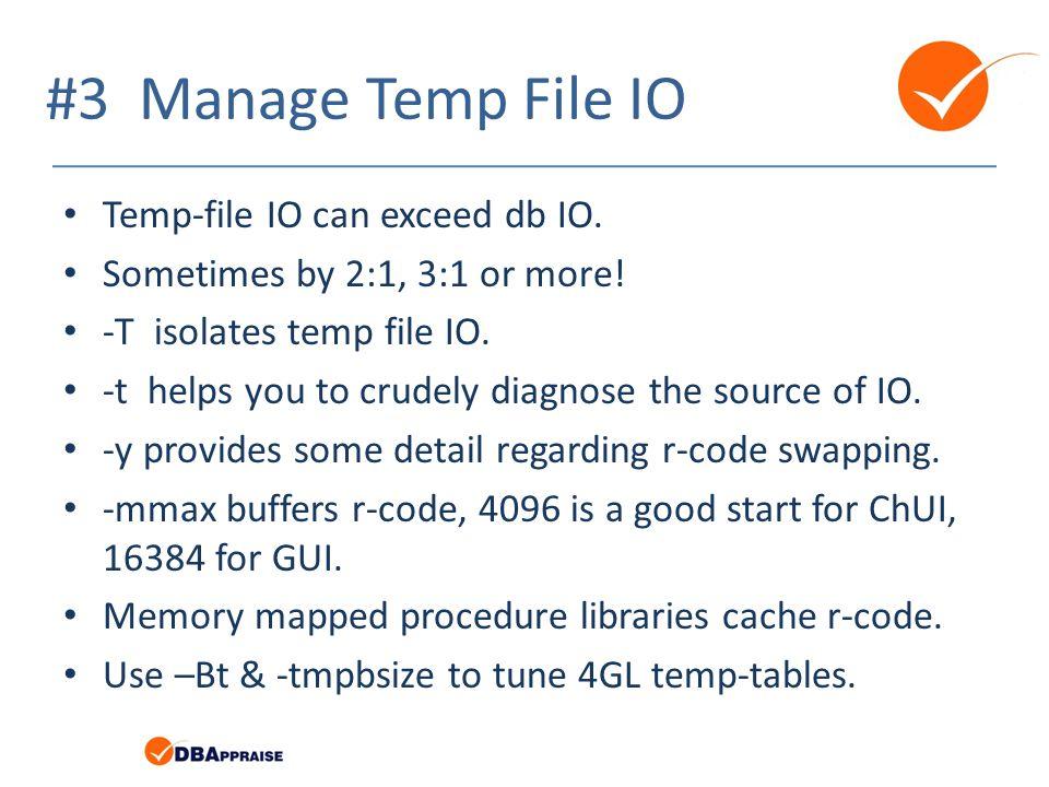 #3 Manage Temp File IO Temp-file IO can exceed db IO.