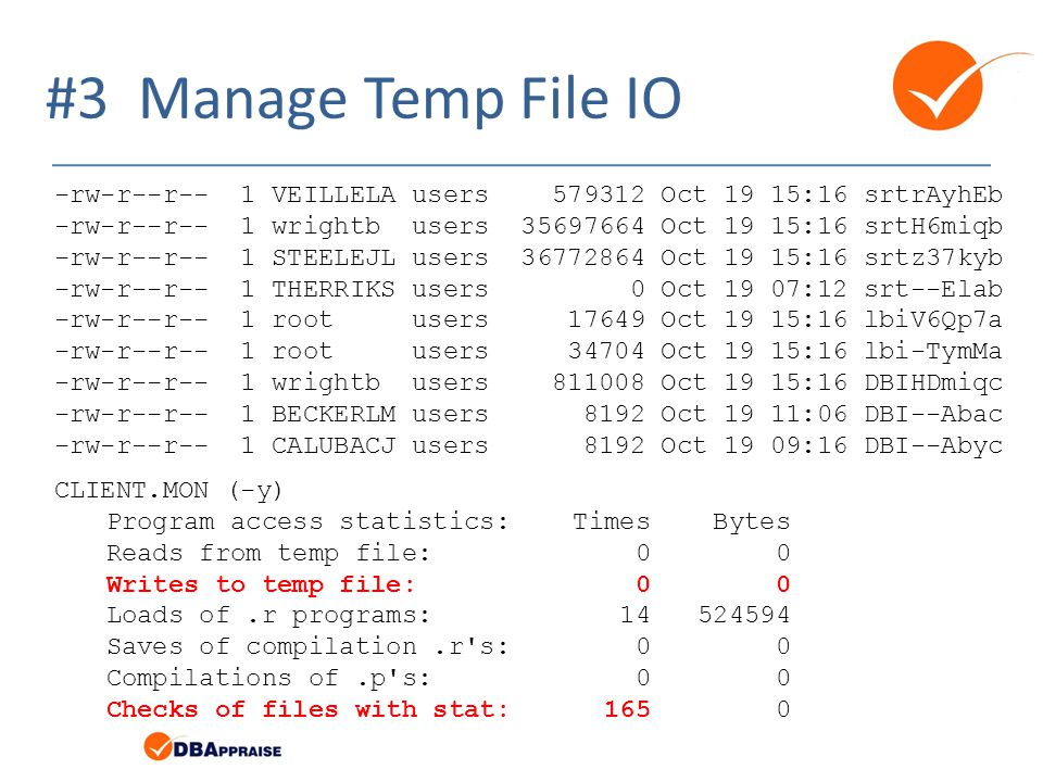 #3 Manage Temp File IO -rw-r--r-- 1 VEILLELA users Oct 19 15:16 srtrAyhEb. -rw-r--r-- 1 wrightb users Oct 19 15:16 srtH6miqb.