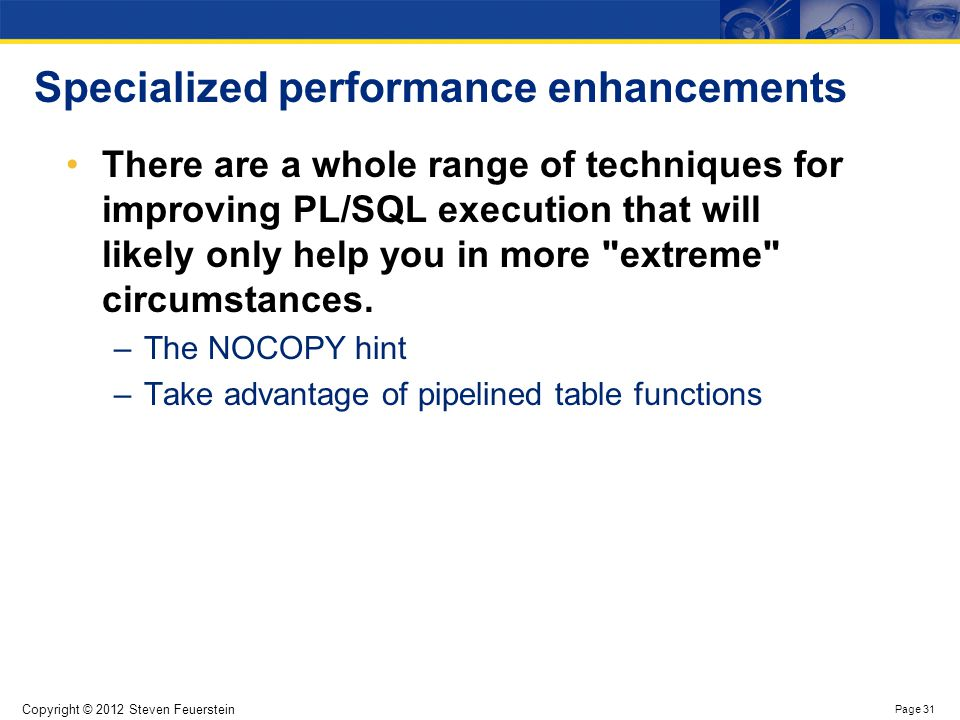 The NOCOPY hint By default, Oracle passes all OUT and IN OUT arguments by value, not reference.