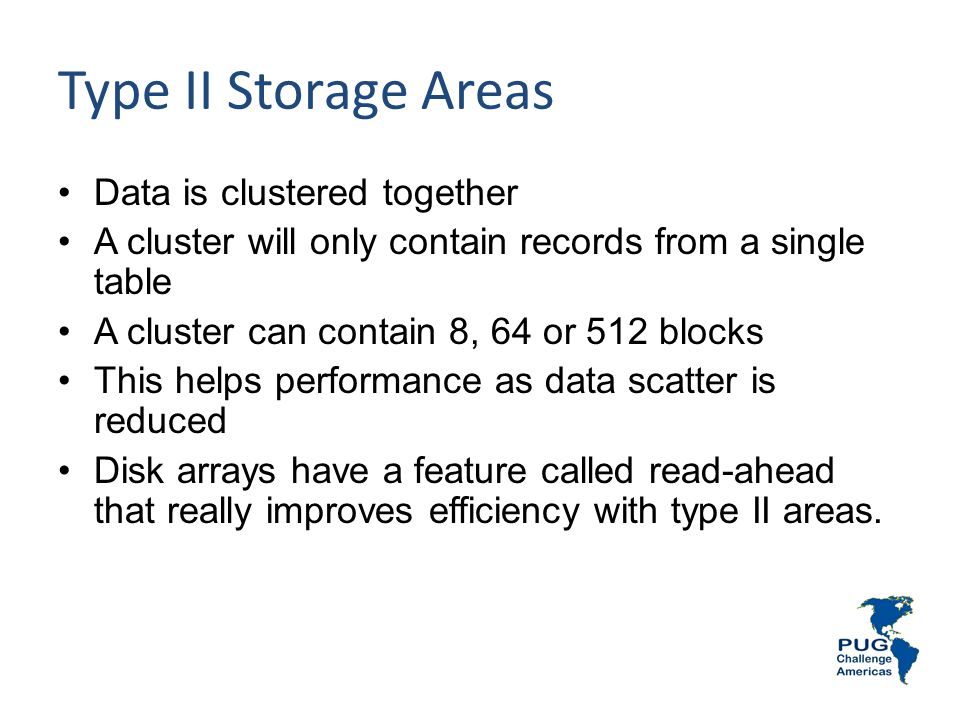 Type II Storage Areas Data is clustered together