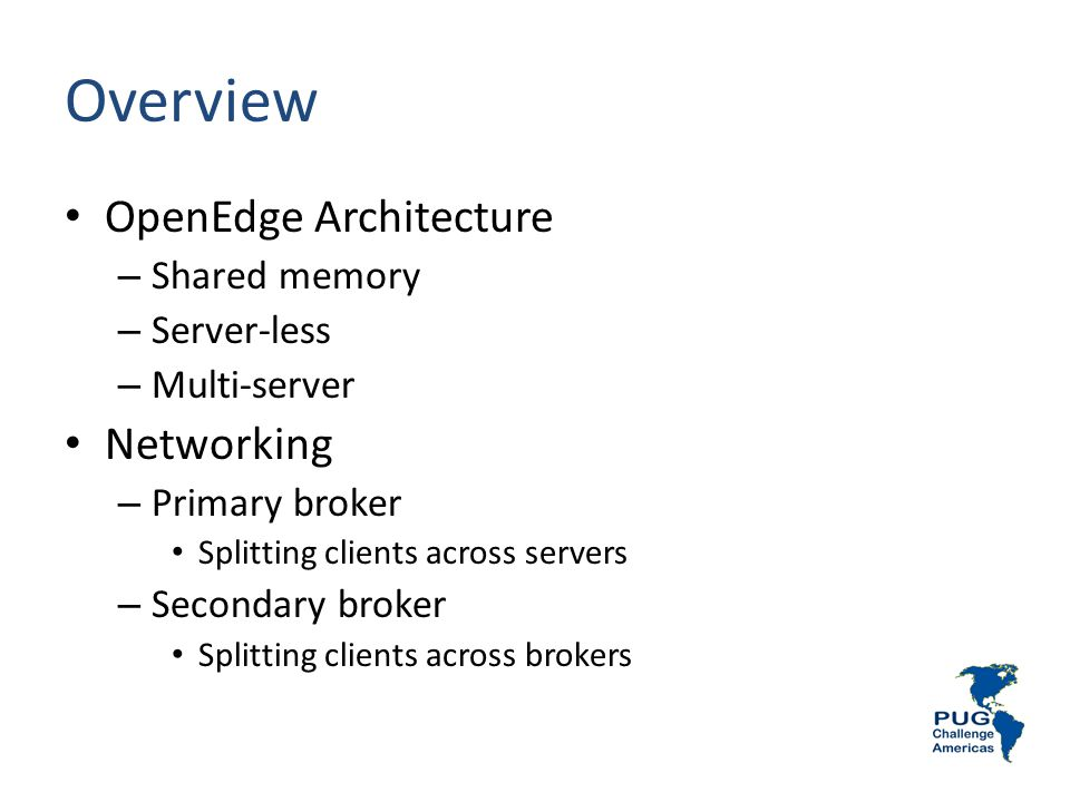 Overview OpenEdge Architecture Networking Shared memory Server-less