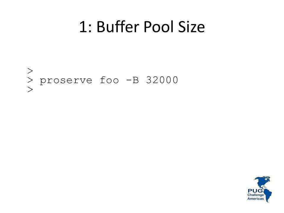 1: Buffer Pool Size > > proserve foo -B 32000 >