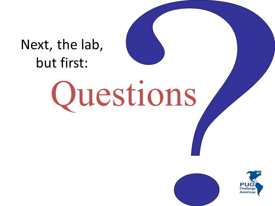 Next, the lab, but first: Questions