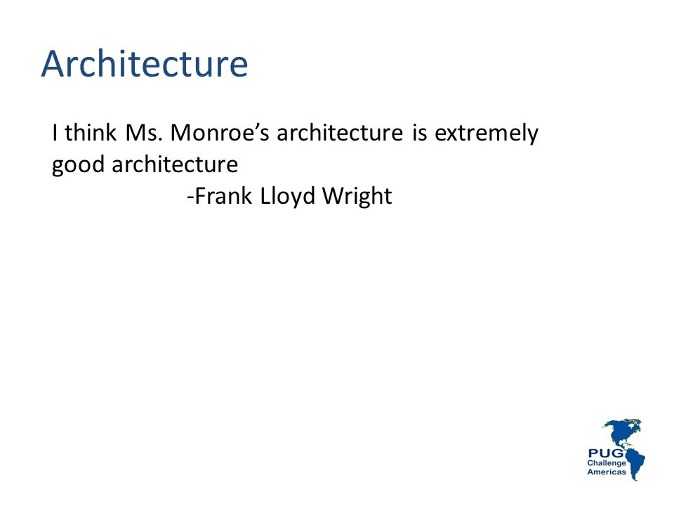 Architecture I think Ms. Monroe's architecture is extremely good architecture -Frank Lloyd Wright