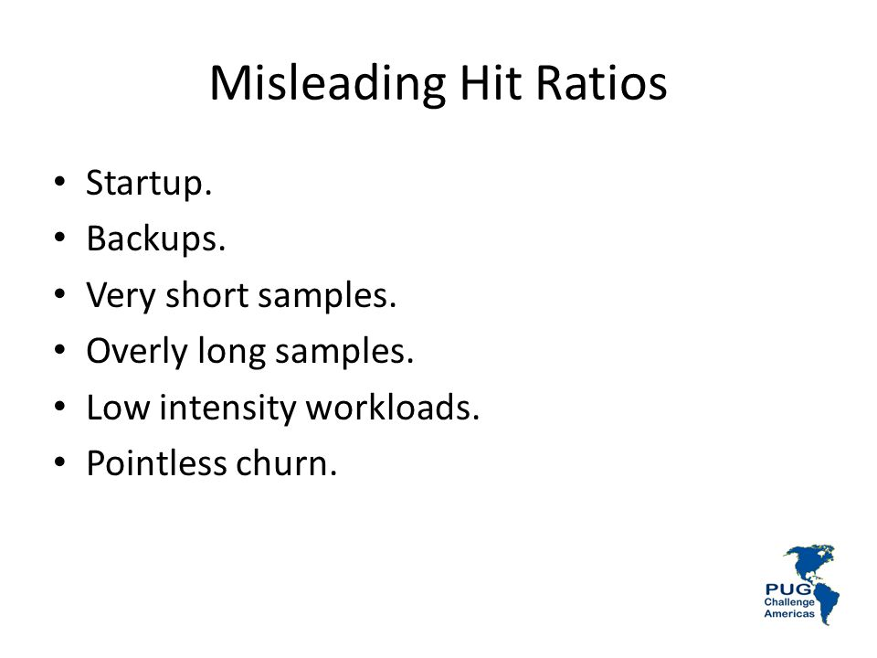 Misleading Hit Ratios Startup. Backups. Very short samples.