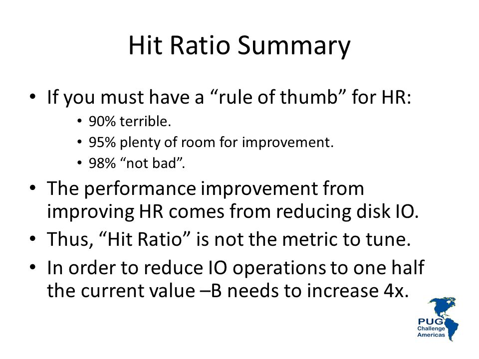 Hit Ratio Summary If you must have a rule of thumb for HR: