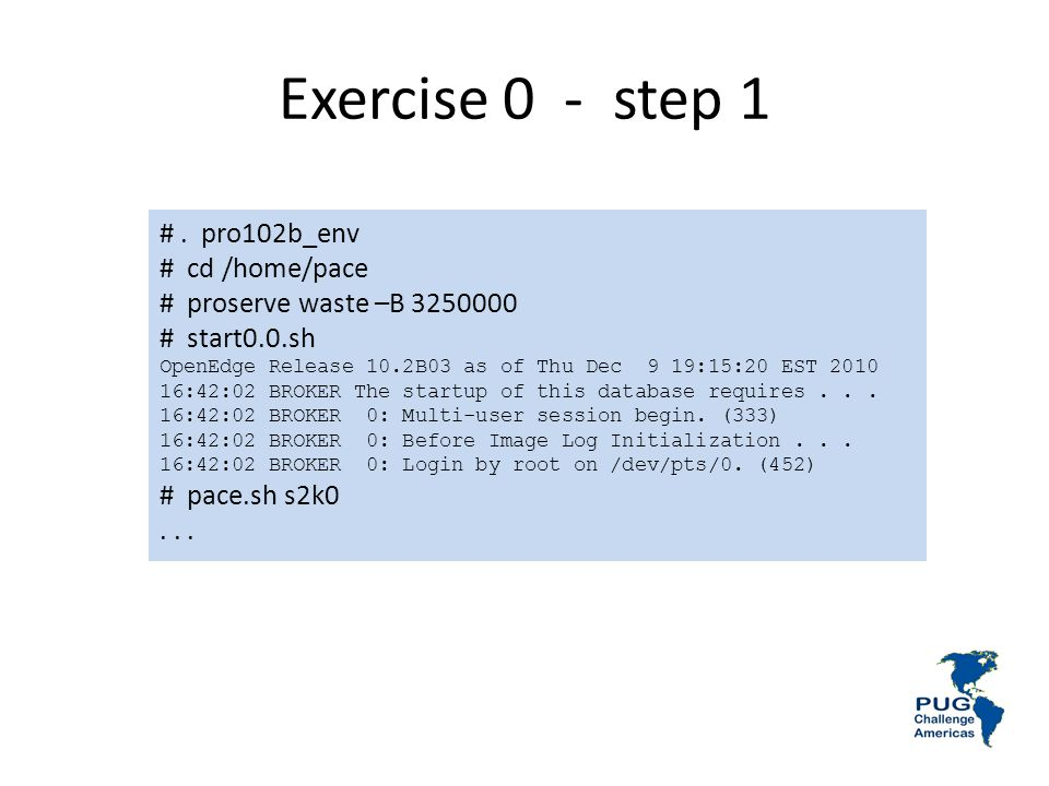 Exercise 0 - step 1 # . pro102b_env # cd /home/pace