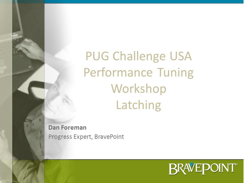 PUG Challenge USA Performance Tuning Workshop Latching