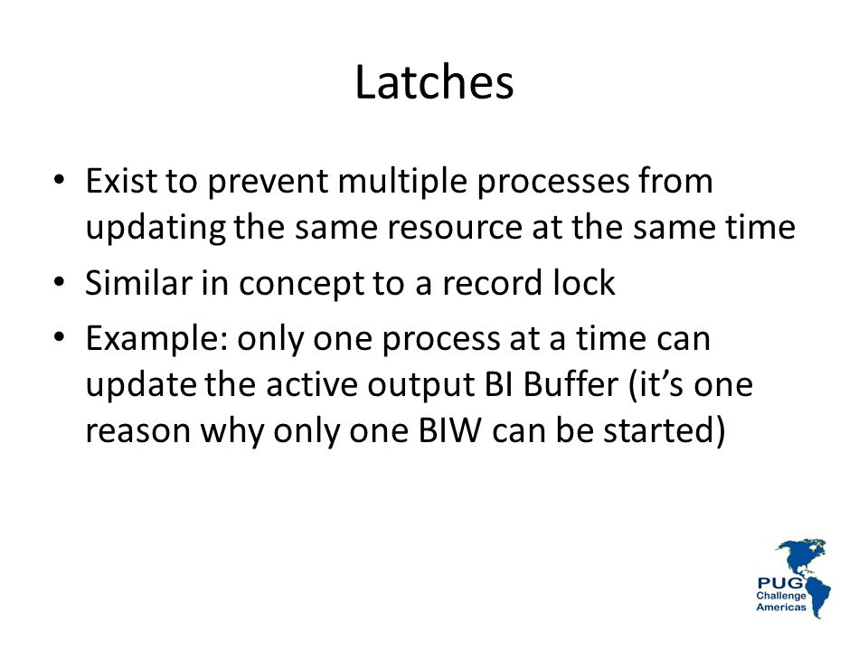Latches Exist to prevent multiple processes from updating the same resource at the same time. Similar in concept to a record lock.