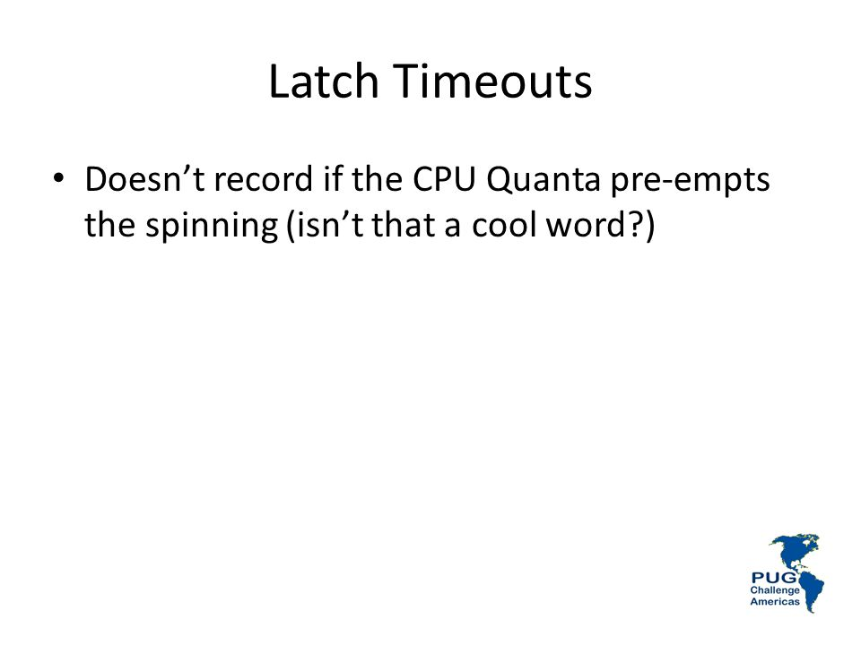 Latch Timeouts Doesn't record if the CPU Quanta pre-empts the spinning (isn't that a cool word )