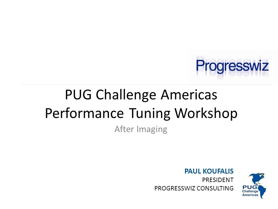 PUG Challenge Americas Performance Tuning Workshop