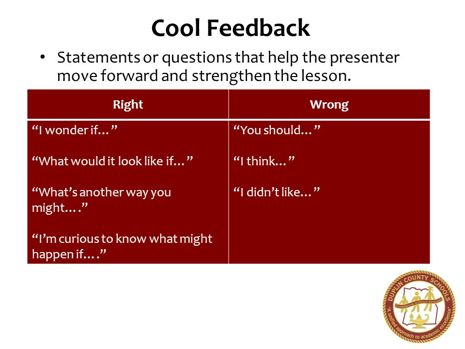 Cool Feedback Statements or questions that help the presenter move forward and strengthen the lesson.