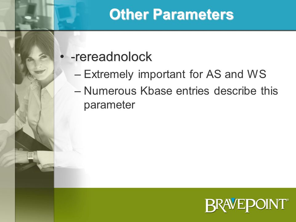 Other Parameters -rereadnolock Extremely important for AS and WS