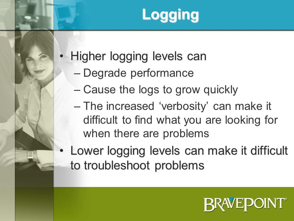 Logging Higher logging levels can