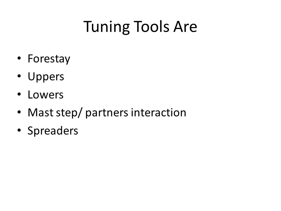 Tuning Tools Are Forestay Uppers Lowers