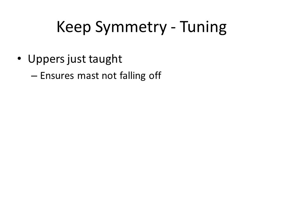 Keep Symmetry - Tuning Uppers just taught Ensures mast not falling off