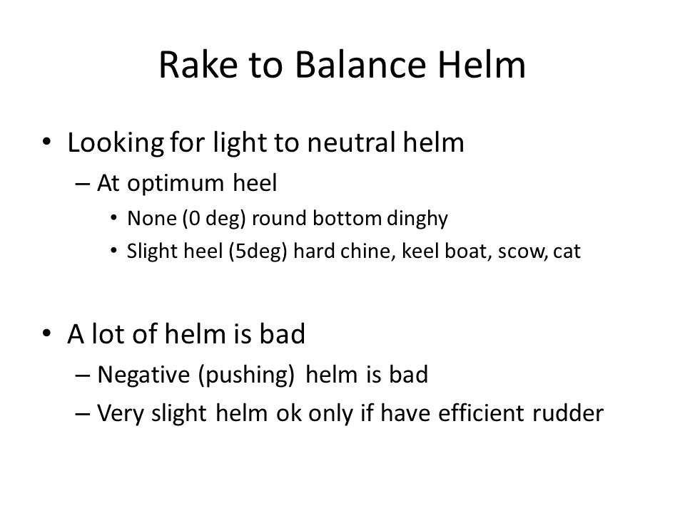 Rake to Balance Helm Looking for light to neutral helm