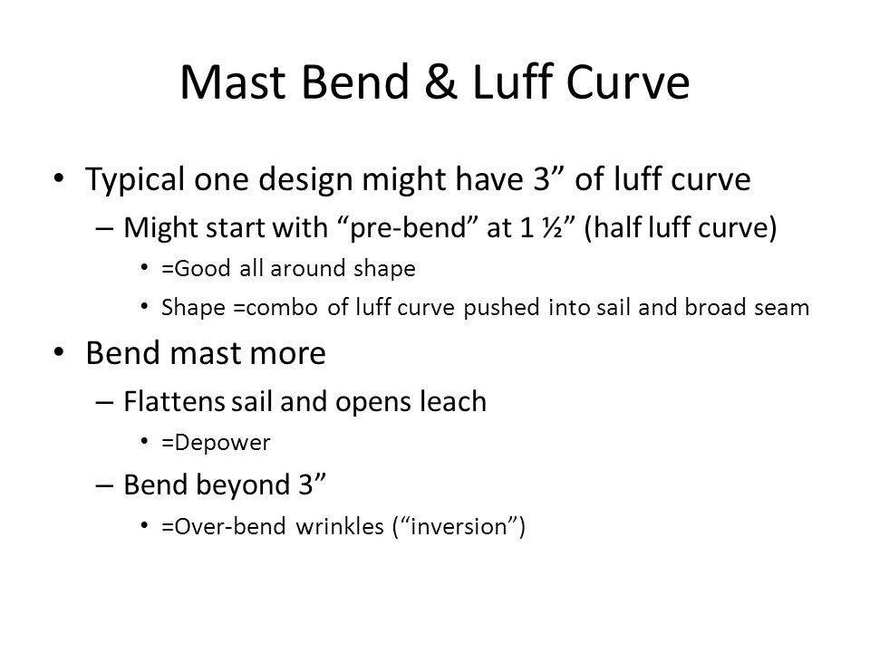 Mast Bend & Luff Curve Typical one design might have 3 of luff curve