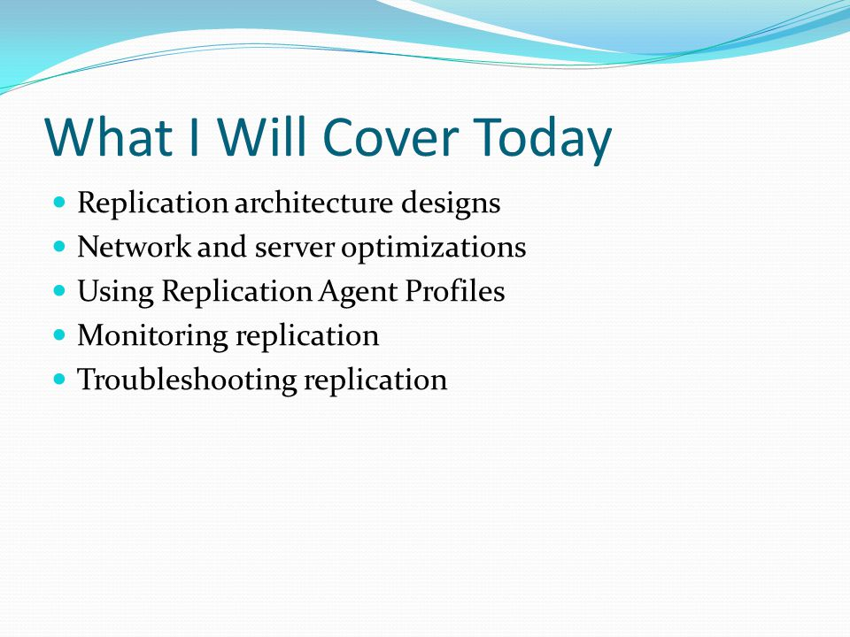 What I Will Cover Today Replication architecture designs