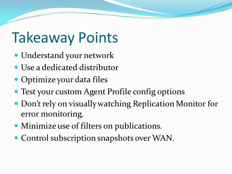 Takeaway Points Understand your network Use a dedicated distributor