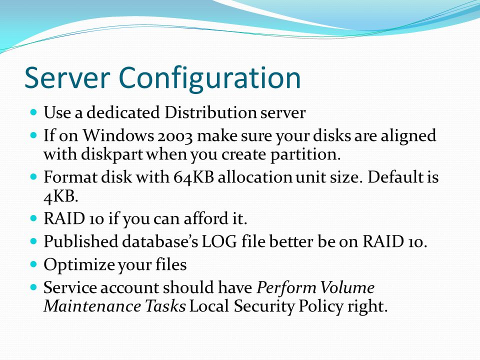 Server Configuration Use a dedicated Distribution server