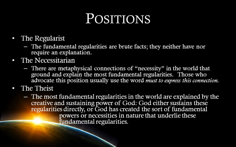 Positions The Regularist The Necessitarian The Theist