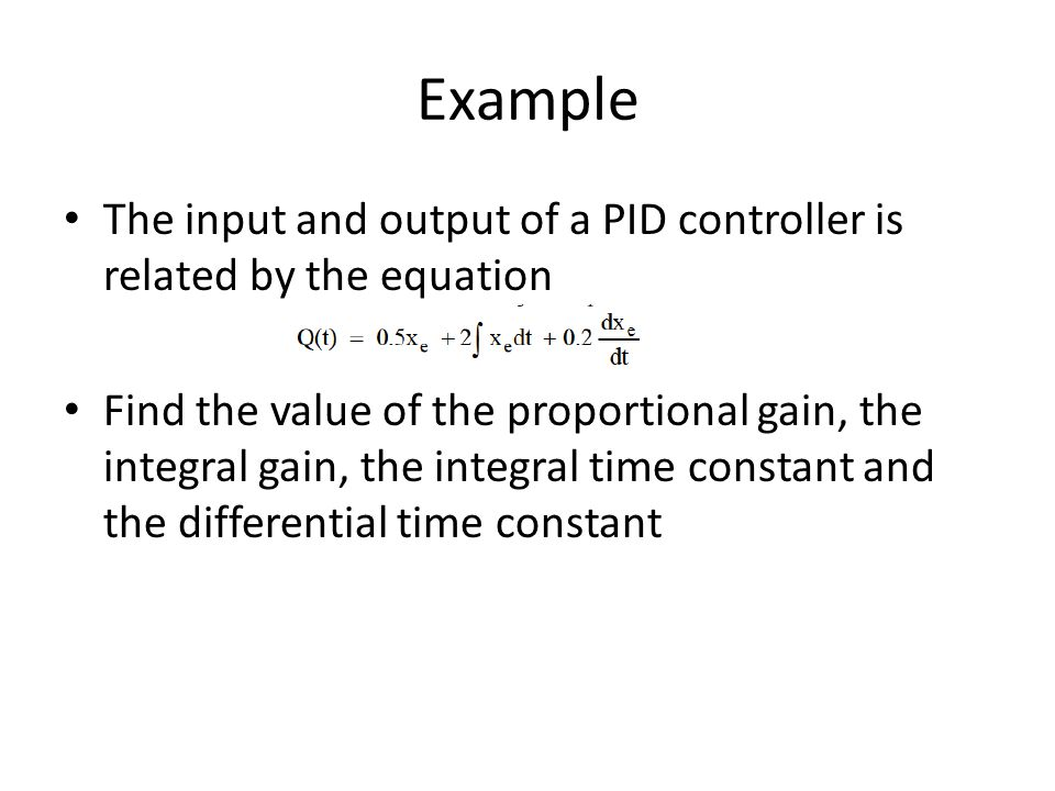 Example The input and output of a PID controller is related by the equation.