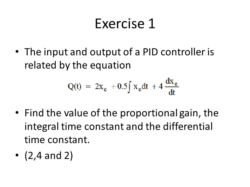 Exercise 1 The input and output of a PID controller is related by the equation.