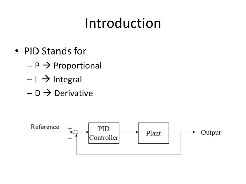 Introduction PID Stands for P  Proportional I  Integral