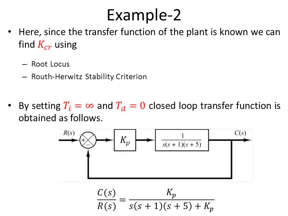 Example-2 Here, since the transfer function of the plant is known we can find 𝐾 𝑐𝑟 using. Root Locus.