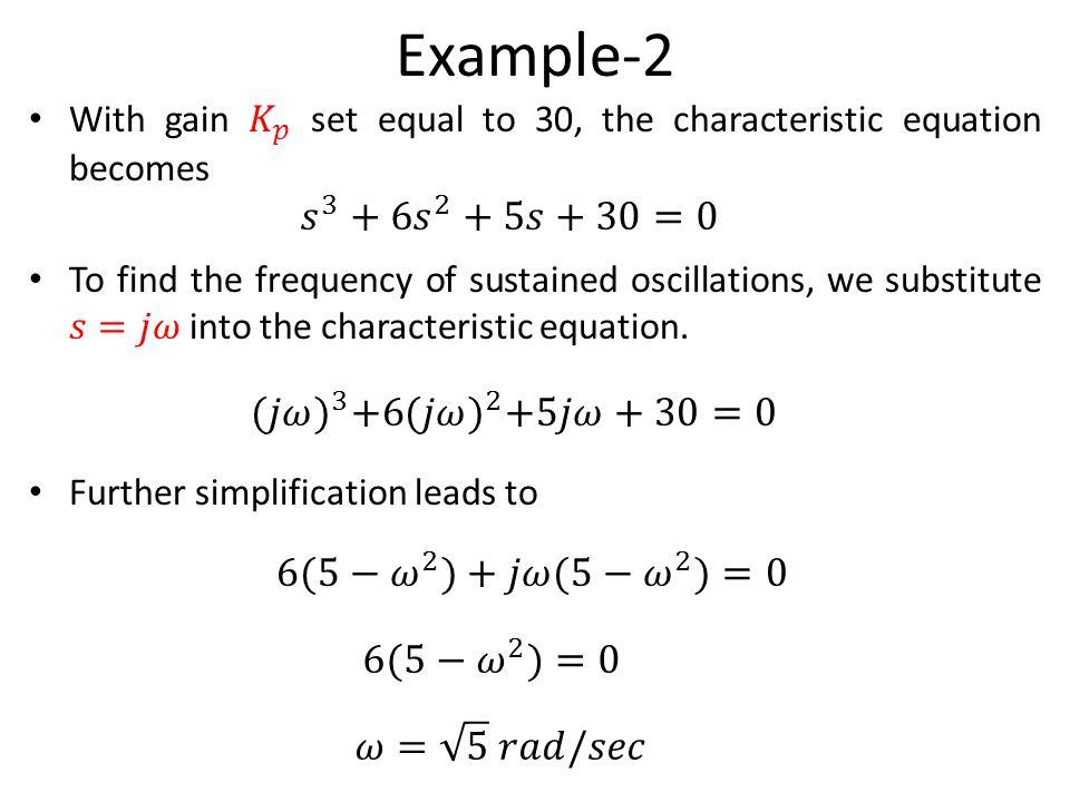 Example-2 𝑠 3 +6 𝑠 2 +5𝑠+30=0 (𝑗𝜔) 3 +6 (𝑗𝜔) 2 +5𝑗𝜔+30=0