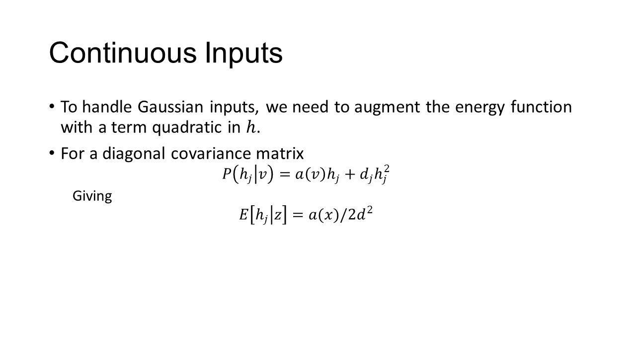 Continuous Inputs To handle Gaussian inputs, we need to augment the energy function with a term quadratic in ℎ.