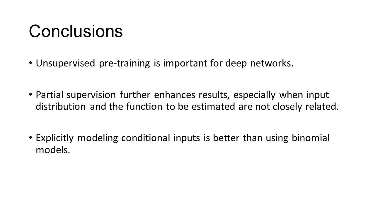 Conclusions Unsupervised pre-training is important for deep networks.