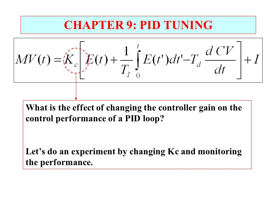CHAPTER 9: PID TUNING What is the effect of changing the controller gain on the control performance of a PID loop