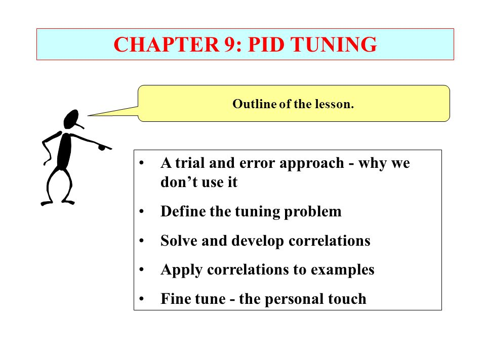 CHAPTER 9: PID TUNING A trial and error approach - why we don't use it