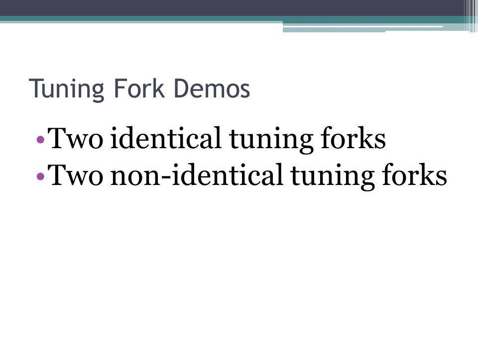 Two identical tuning forks Two non-identical tuning forks
