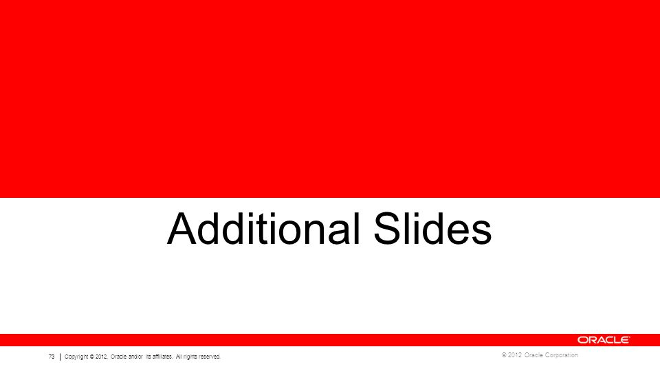 Additional Slides © 2012 Oracle Corporation