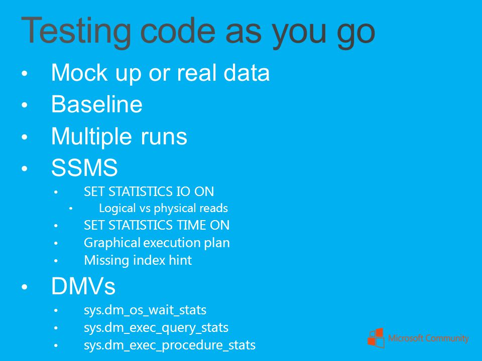 Testing code as you go Mock up or real data Baseline Multiple runs
