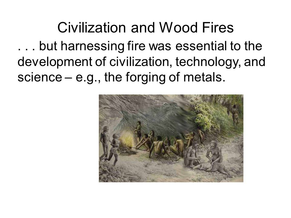 Civilization and Wood Fires