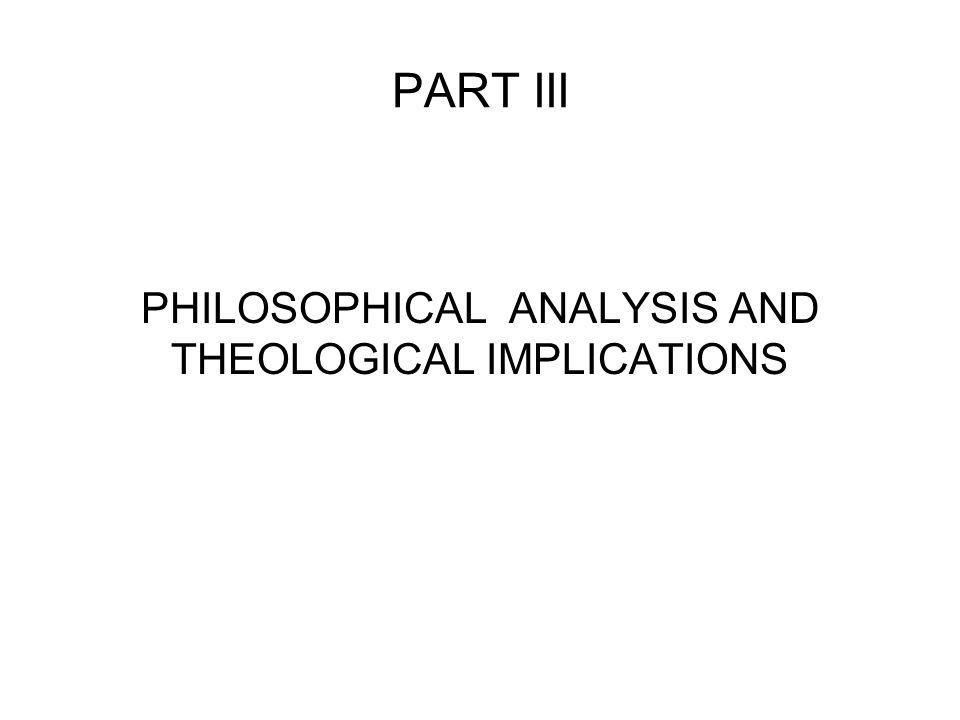 PHILOSOPHICAL ANALYSIS AND THEOLOGICAL IMPLICATIONS
