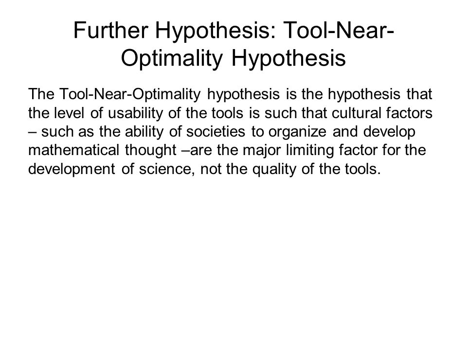 Further Hypothesis: Tool-Near-Optimality Hypothesis