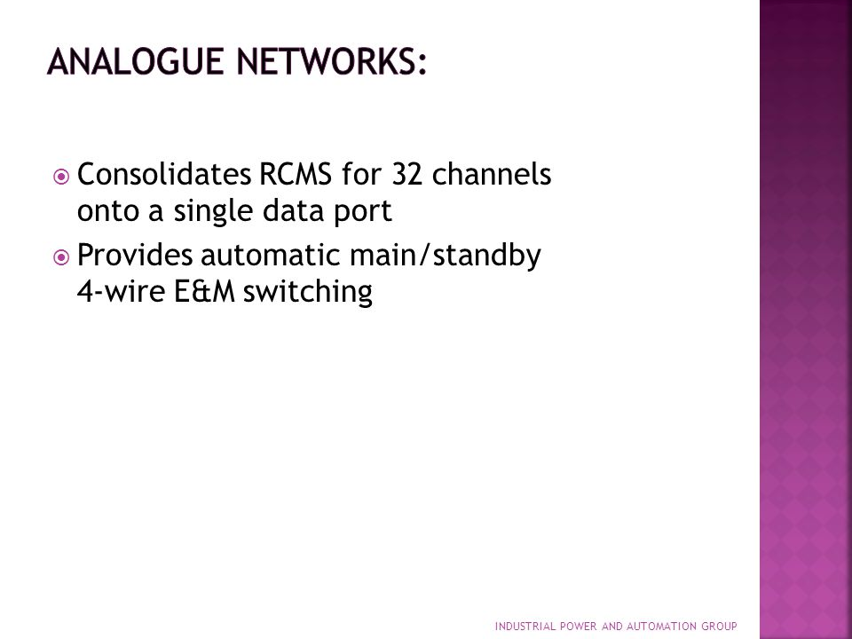 Analogue Networks: Consolidates RCMS for 32 channels onto a single data port. Provides automatic main/standby 4-wire E&M switching.