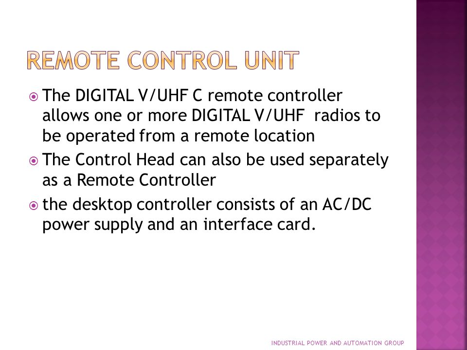 Remote control unit The DIGITAL V/UHF C remote controller allows one or more DIGITAL V/UHF radios to be operated from a remote location.