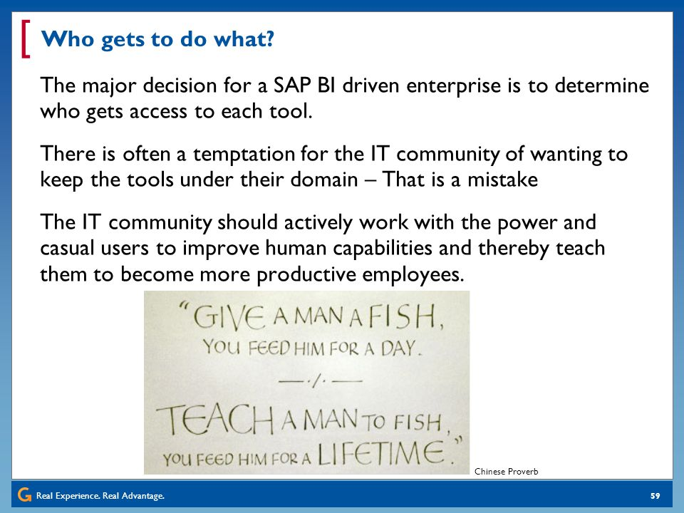 Who gets to do what The major decision for a SAP BI driven enterprise is to determine who gets access to each tool.