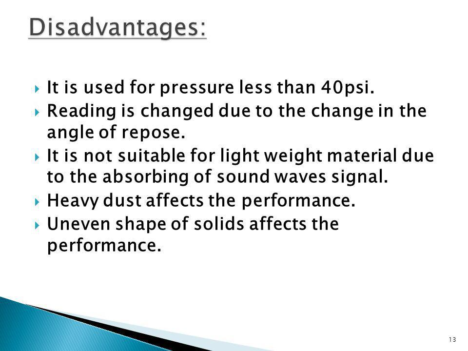 Disadvantages: It is used for pressure less than 40psi.